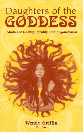 Daughters of the Goddess: Studies of Identity, Healing, and Empowerment (Paperback)