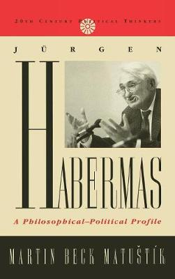 Jurgen Habermas: A Philosophical-Political Profile - 20th Century Political Thinkers (Hardback)