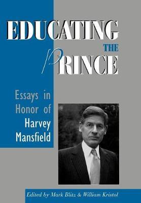 Educating the Prince: Essays in Honor of Harvey Mansfield (Hardback)