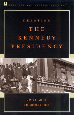 Debating the Kennedy Presidency - Debating Twentieth-Century America (Hardback)