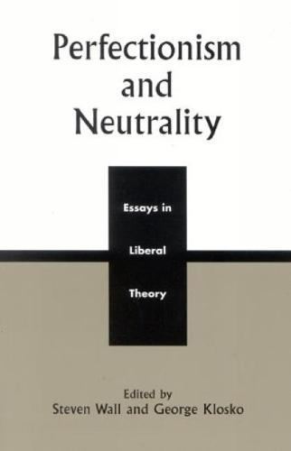 Perfectionism and Neutrality: Essays in Liberal Theory (Hardback)
