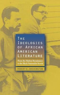 The Ideologies of African American Literature: From the Harlem Renaissance to the Black Nationalist Revolt (Hardback)