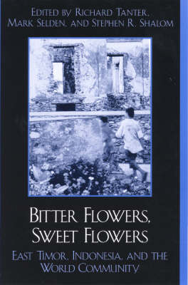 Bitter Flowers, Sweet Flowers: East Timor, Indonesia, and the World Community - War and Peace Library (Hardback)