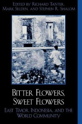 Bitter Flowers, Sweet Flowers: East Timor, Indonesia, and the World Community - War and Peace Library (Paperback)