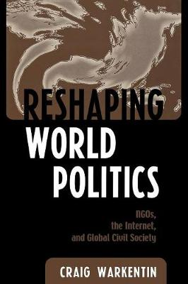Reshaping World Politics: NGOs, the Internet, and Global Civil Society (Paperback)