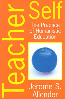 Teacher Self: The Practice of Humanistic Education (Paperback)