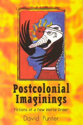 Postcolonial Imaginings: Fictions of a New World Order (Paperback)