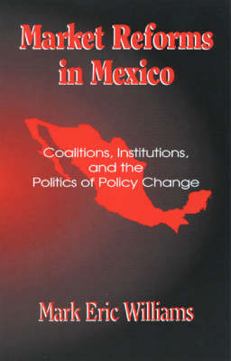 Market Reforms in Mexico: Coalitions, Institutions, and the Politics of Policy Change (Paperback)