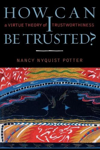How Can I Be Trusted?: A Virtue Theory of Trustworthiness - Feminist Constructions (Paperback)