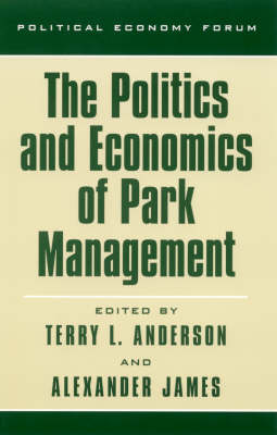 The Politics and Economics of Park Management - The Political Economy Forum (Hardback)
