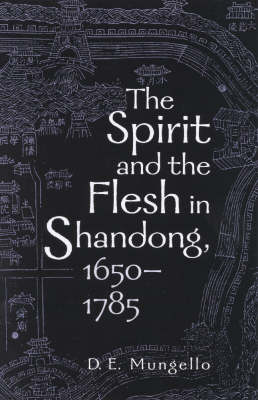 The Spirit and the Flesh in Shandong, 1650-1785 (Hardback)
