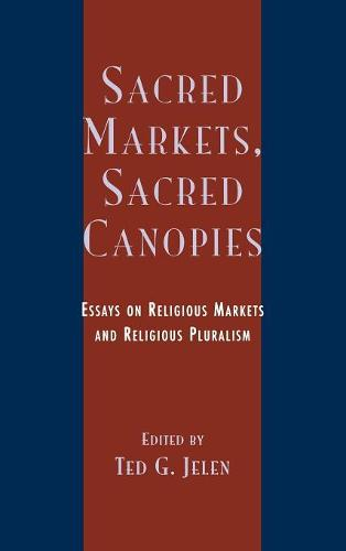 Sacred Markets, Sacred Canopies: Essays on Religious Markets and Religious Pluralism (Hardback)
