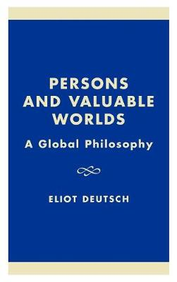 Persons and Valuable Worlds: A Global Philosophy - Philosophy and the Global Context (Hardback)