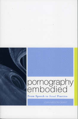 Pornography Embodied: From Speech to Sexual Practice - Feminist Constructions (Paperback)