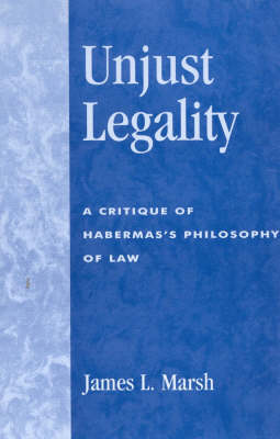 Unjust Legality: A Critique of Habermas's Philosophy of Law - New Critical Theory (Paperback)