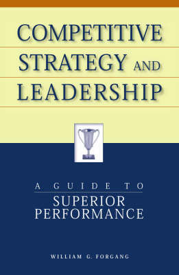 Competitive Strategy and Leadership: A Guide to Superior Performance (Paperback)