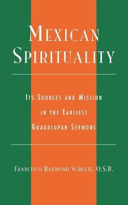 Mexican Spirituality: Its Sources and Mission in the Earliest Guadalupan Sermons - Celebrating Faith: Explorations in Latino Spirituality and Theology (Hardback)