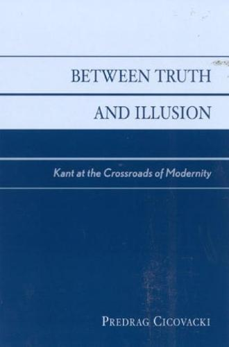 Between Truth and Illusion: Kant at the Crossroads of Modernity (Hardback)