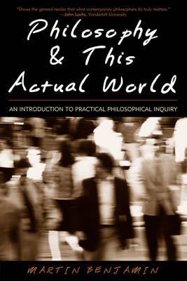 Philosophy & This Actual World: An Introduction to Practical Philosophical Inquiry (Paperback)