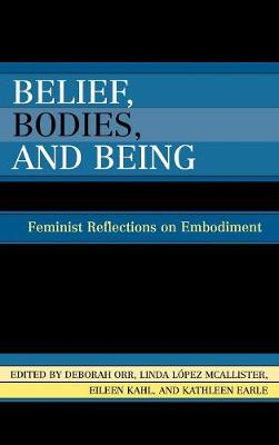 Belief, Bodies, and Being: Feminist Reflections on Embodiment (Hardback)