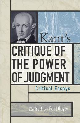 Kant's Critique of the Power of Judgment: Critical Essays - Critical Essays on the Classics Series (Hardback)