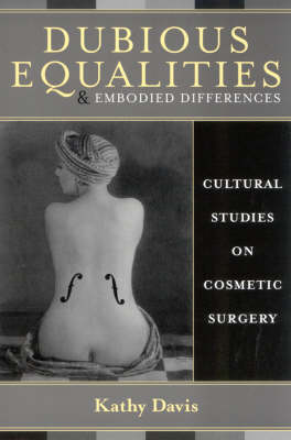 Dubious Equalities and Embodied Differences: Cultural Studies on Cosmetic Surgery - Explorations in Bioethics and the Medical Humanities (Paperback)