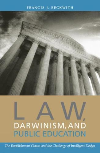 Law, Darwinism, and Public Education: The Establishment Clause and the Challenge of Intelligent Design (Hardback)