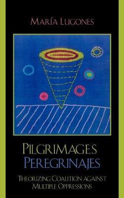 Pilgrimages/Peregrinajes: Theorizing Coalition Against Multiple Oppressions - Feminist Constructions (Hardback)
