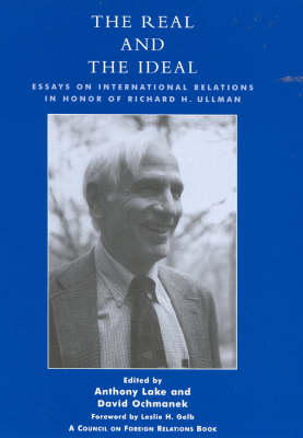 The Real and the Ideal: Essays on International Relations in Honor of Richard H. Ullman (Hardback)