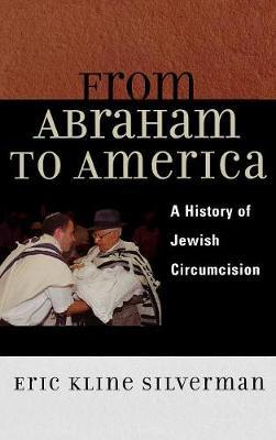 From Abraham to America: A History of Jewish Circumcision (Hardback)