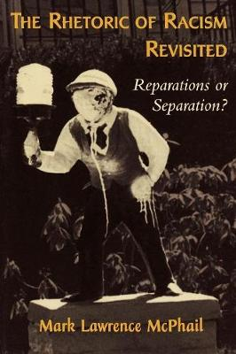 The Rhetoric of Racism Revisited: Reparations or Separation? (Paperback)
