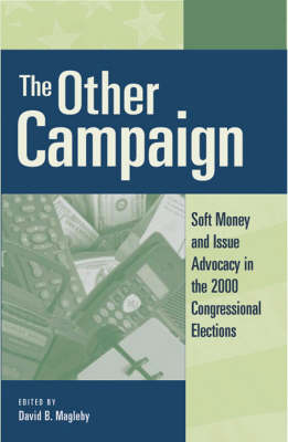 The Other Campaign: Soft Money and Issue Advocacy in the 2000 Congressional Elections (Paperback)