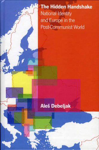 The Hidden Handshake: National Identity and Europe in the Post-Communist World (Hardback)
