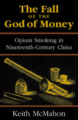 The Fall of the God of Money: Opium Smoking in Nineteenth-Century China (Paperback)