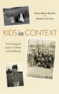 Kids in Context: The Sociological Study of Children and Childhoods (Hardback)