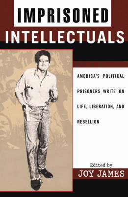 Imprisoned Intellectuals: America's Political Prisoners Write on Life, Liberation, and Rebellion - Transformative Politics Series, ed. Joy James (Paperback)