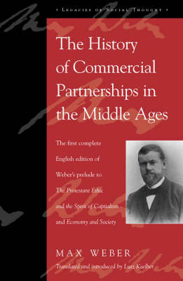 The History of Commercial Partnerships in the Middle Ages: The First Complete English Edition of Weber's Prelude to The Protestant Ethic and the Spirit of Capitalism and Economy and Society - Legacies of Social Thought Series (Hardback)