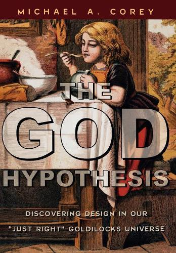 The God Hypothesis: Discovering Design in Our Just Right Goldilocks Universe (Hardback)