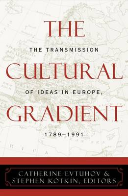 The Cultural Gradient: The Transmission of Ideas in Europe, 1789D1991 (Hardback)