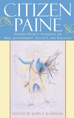 Citizen Paine: Thomas Paine's Thoughts on Man, Government, Society, and Religion (Hardback)