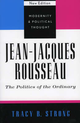 Jean-Jacques Rousseau: The Politics of the Ordinary - Modernity and Political Thought (Paperback)