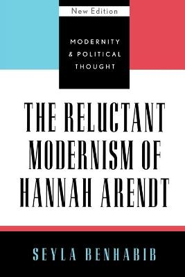 The Reluctant Modernism of Hannah Arendt - Modernity and Political Thought (Paperback)