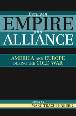 Between Empire and Alliance: America and Europe During the Cold War (Paperback)