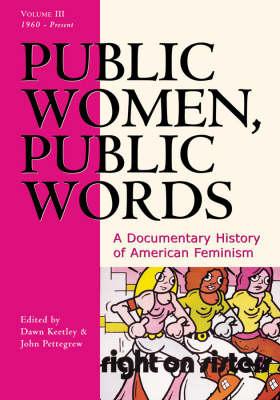 Public Women, Public Words: The Late-Twentieth Century v. III: A Documentary History of American Feminism (Hardback)