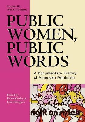Public Women, Public Words: volume III: A Documentary History of American Feminism (Paperback)