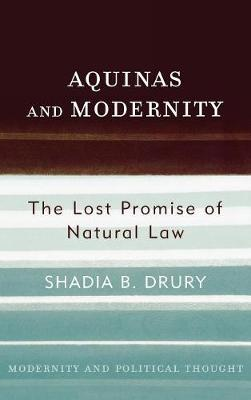 Aquinas and Modernity: The Lost Promise of Natural Law - Modernity and Political Thought (Hardback)