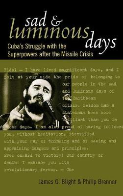 Sad and Luminous Days: Cuba's Struggle with the Superpowers after the Missile Crisis (Hardback)