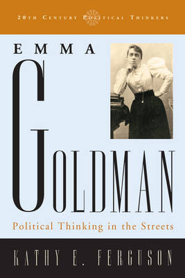 Emma Goldman: Political Thinking in the Streets - 20th Century Political Thinkers (Paperback)
