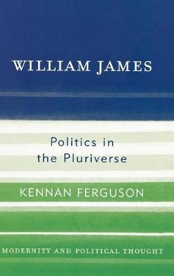 William James: Politics in the Pluriverse - Modernity and Political Thought (Hardback)