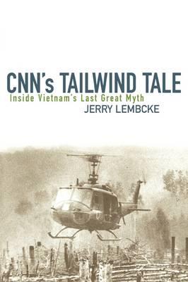 CNN's Tailwind Tale: Inside Vietnam's Last Great Myth (Hardback)